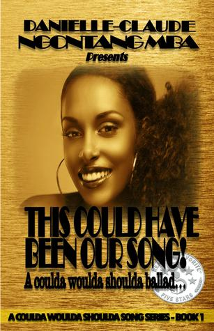 This Could Have Been Our Song! A Coulda Woulda Shoulda Ballad by Danielle-Claude Ngontang Mba
