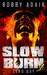 Slow Burn by Bobby Adair