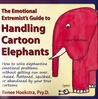 The Emotional Extremist's Guide to Handling Cartoon Elephants by Renee Hoekstra