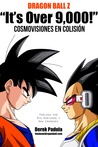 Dragon Ball Z 'It's Over 9,000!' Cosmovisones en colisión