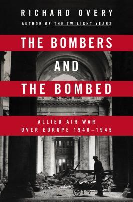 The Bombers and the Bombed by Richard J Overy