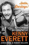 Hello, Darlings!: The Authorised Biography of Kenny Everett