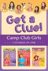 Get a Clue!: 3 Stories in 1 (Camp Club Girls, #1-3)