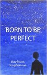 Born to be Perfect by Barbara Raghavan