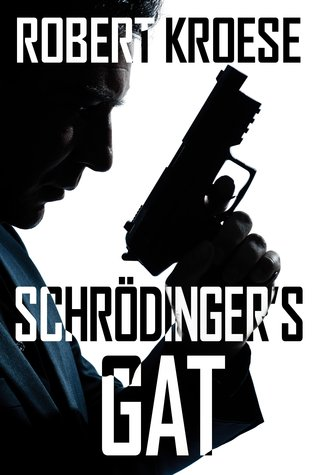 Schrodinger's Gat by Robert Kroese
