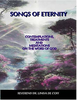 SONGS OF ETERNITY ~ Contemplations, Treatments and Meditation... by Linda De Coff