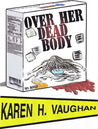 Over her dead body by Karen H. Vaughan