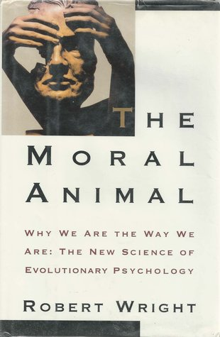 MORAL ANIMAL, THE: Why We Are The Way We Are:  The New Science of Evolutionary
