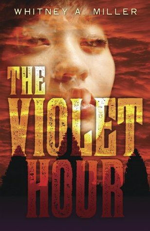 The Violet Hour by Whitney A. Miller