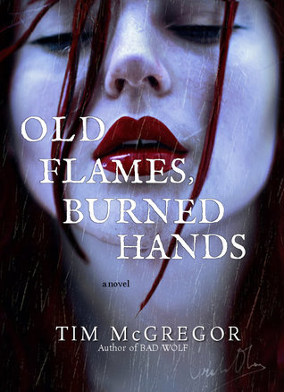 Old Flames, Burned Hands by Tim McGregor