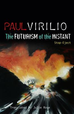 The Futurism of the Instant by Paul Virilio