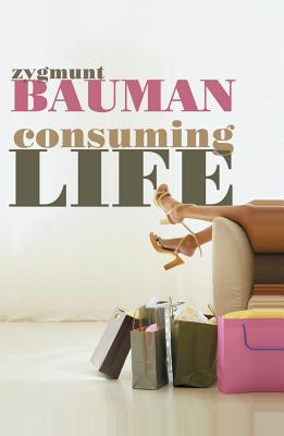 Consuming Life by Zygmunt Bauman