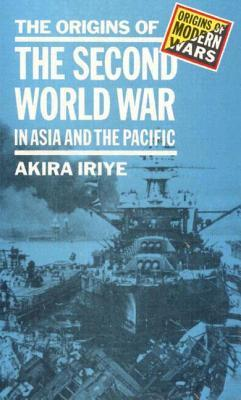 The Origins of the Second World War in Asia and the Pacific (Origins Of Modern Wars)