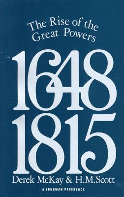 The Rise of the Great Powers 1648-1815 by Derek McKay
