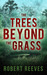 The Trees Beyond the Grass by Robert Reeves