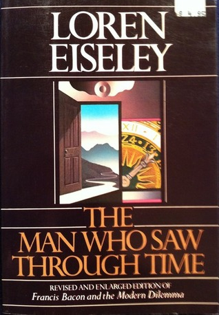 Man Who Saw Through Time by Loren Eiseley