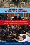 Winning While Losing: Civil Rights, the Conservative Movement and the Presidency from Nixon to Obama