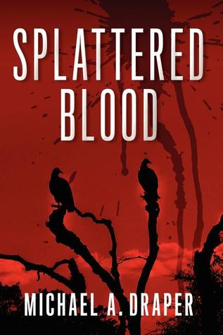 Splattered Blood by Michael A. Draper
