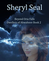 Beyond Oria Falls by Sheryl Seal