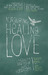 Nurturing Healing Love: A Mother�s Journey of Hope & Forgiveness