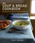 The Soup & Bread Cookbook: More Than 100 Seasonal Pairings for Simple, Satisfying Meals