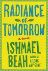 Radiance of Tomorrow by Ishmael Beah