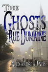 The Ghosts of Rue Dumaine by Alexandrea Weis