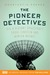 The Pioneer Detectives by Konstantin Kakaes