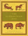 Elizabethan Zoo: Book of Beasts Both Fabulous and Authentic