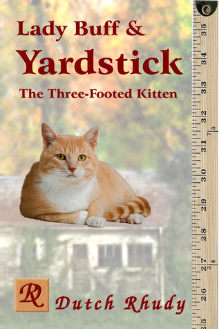 Lady Buff and Yardstick the Three-footed Kitten by Dutch Rhudy Book Cover Image