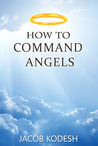 How to Command Angels by Jacob Kodesh