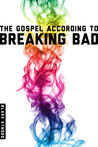 The Gospel According to Breaking Bad by Blake Atwood