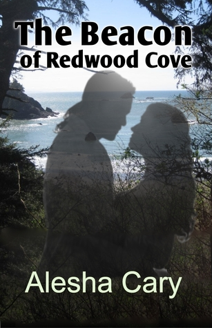 The Beacon of Redwood Cove by Alesha Cary