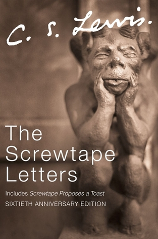 The Screwtape Letters with Screwtape Proposes a Toast by C.S. Lewis