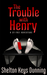 The Trouble With Henry (A Sy-Frei Adventure, #1)