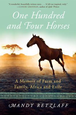 104 Horses: An African Memoir of Horses, Love, and Exile