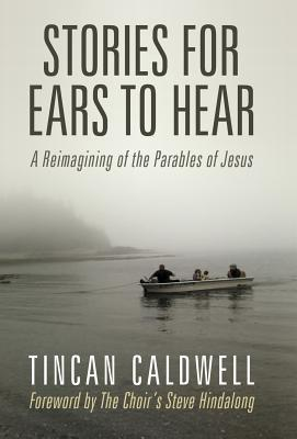 Stories for Ears to Hear by Tincan Caldwell