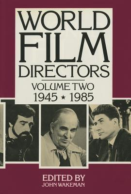 World Film Directors, Volume II: 1945-1985