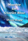 Murder for Glacier Blue