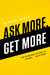 Ask More, Get More by Michael Alden