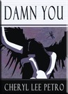 Damn You by Cheryl Lee Petro