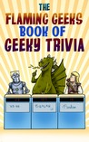 The Flaming Geeks Book of Geeky Trivia