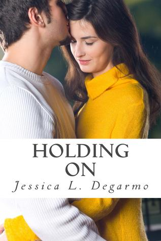 Holding On by Jessica L. Degarmo