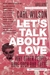 Let's Talk About Love: Why ...