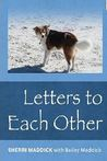 Letters to Each Other by Sherri Maddick