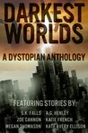 Darkest Worlds: A Dystopian Anthology