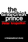 The anarchist prince;: A biographical study of Peter Kropotkin, (Studies in the libertarian and utopian tradition)