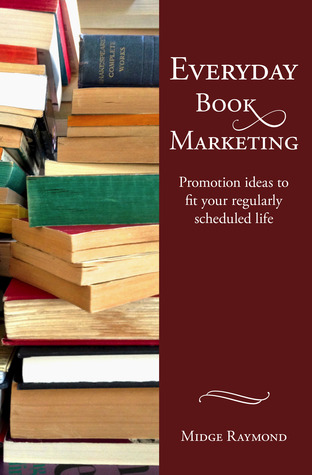 Everyday Book Marketing by Midge Raymond