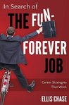 In Search of the Fun-Forever Job by Ellis Chase