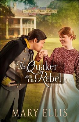 The Quaker and the Rebel (Civil War Heroines, #1)